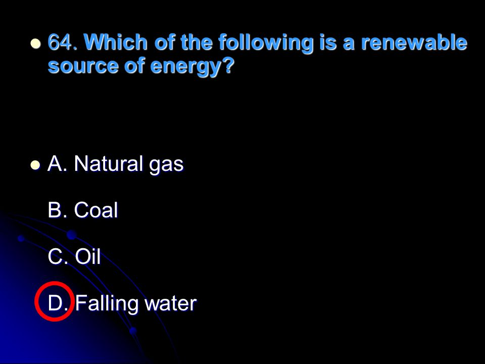 64. Which of the following is a renewable source of energy