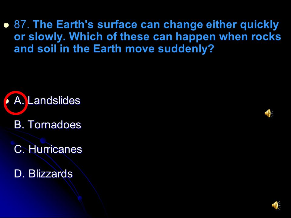 87. The Earth s surface can change either quickly or slowly