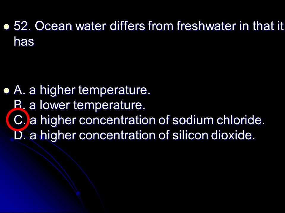 52. Ocean water differs from freshwater in that it has
