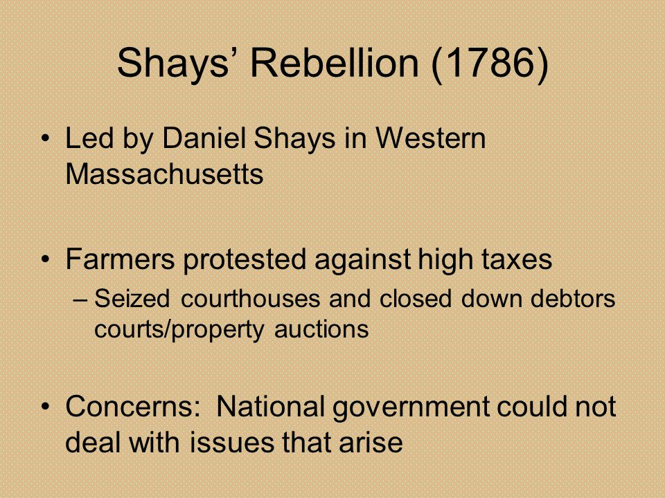 Shays' Rebellion (1786) Led by Daniel Shays in Western Massachusetts