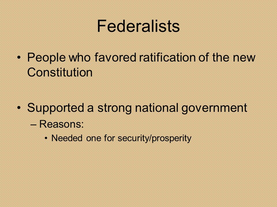 Federalists People who favored ratification of the new Constitution