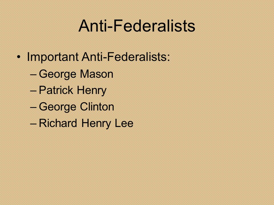 Anti-Federalists Important Anti-Federalists: George Mason