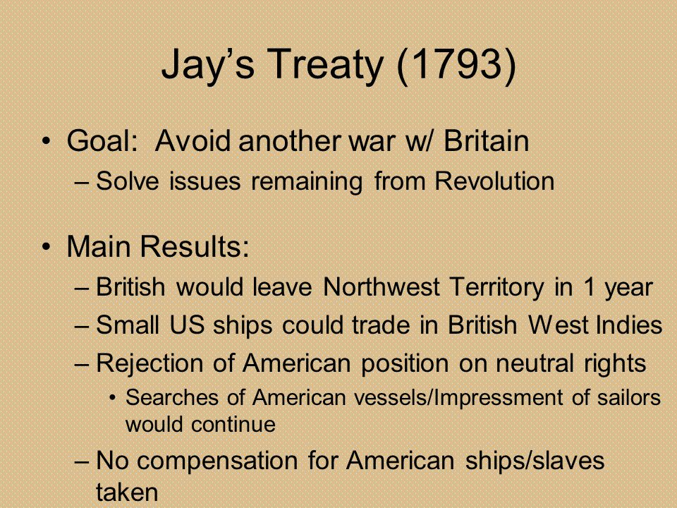 Jay's Treaty (1793) Goal: Avoid another war w/ Britain Main Results: