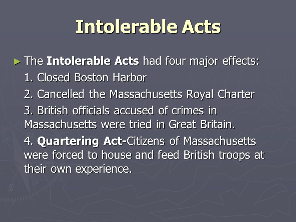 Intolerable Acts The Intolerable Acts had four major effects: