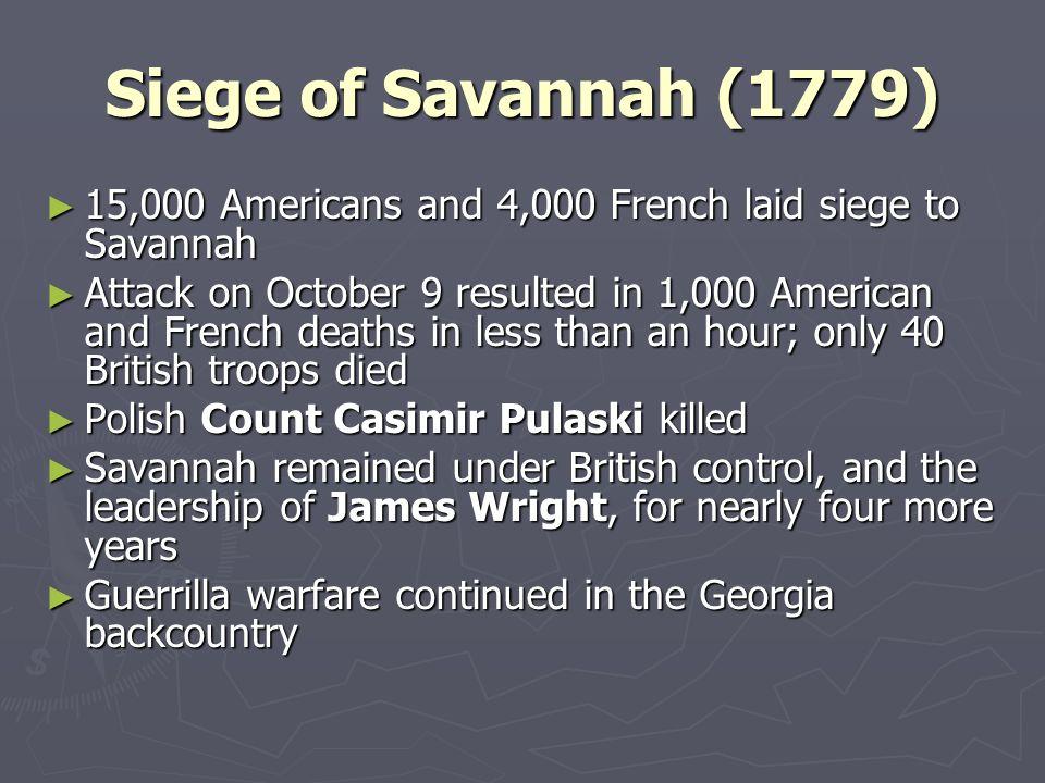 Siege of Savannah (1779) 15,000 Americans and 4,000 French laid siege to Savannah.