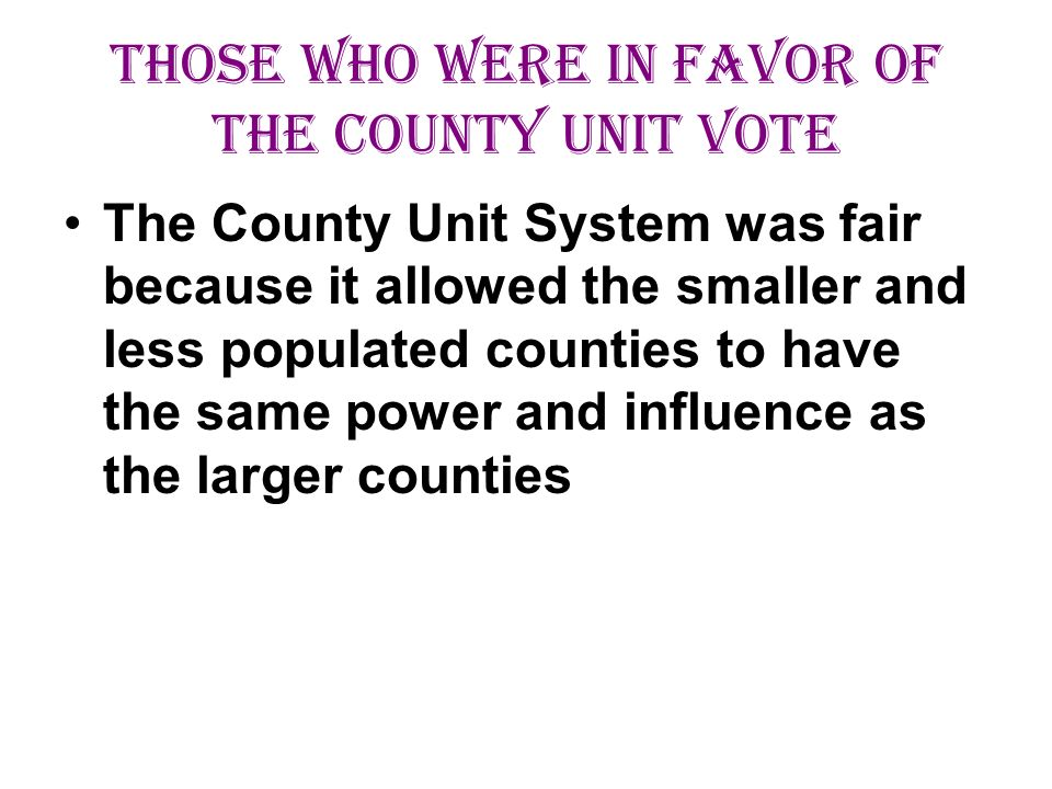 Those Who were in favor of the county unit vote