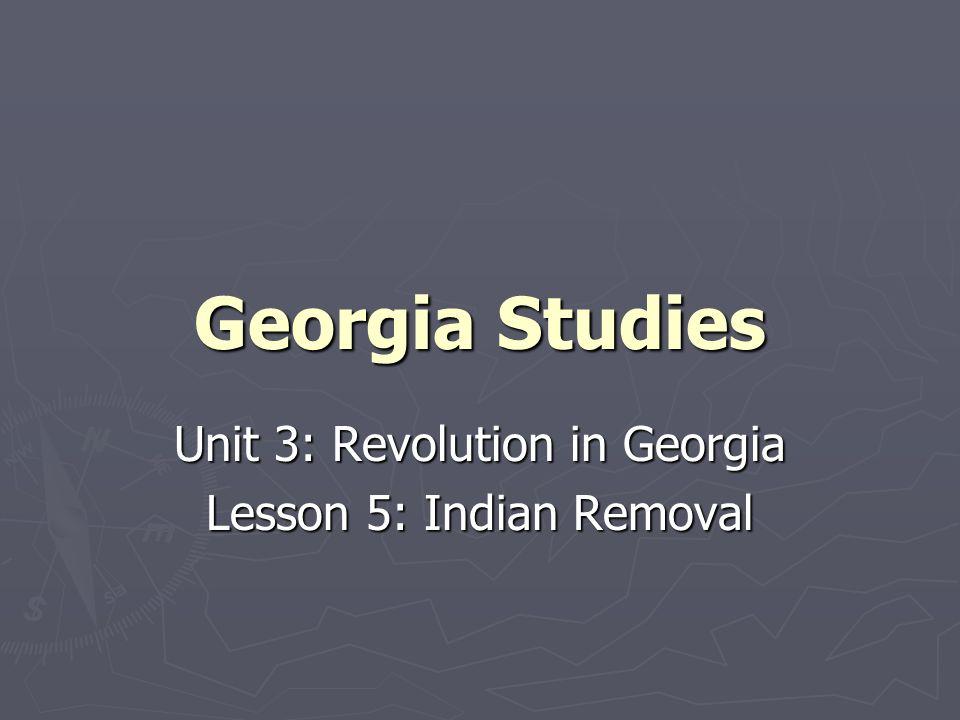 Unit 3: Revolution in Georgia Lesson 5: Indian Removal
