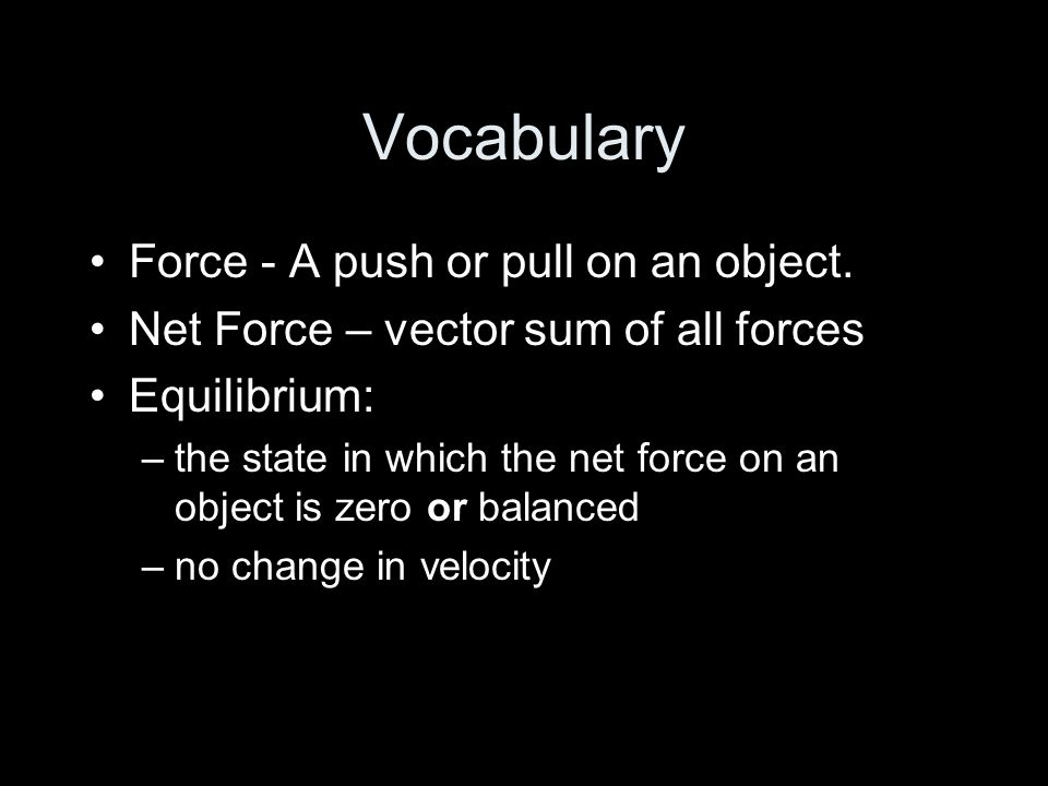 Vocabulary Force - A push or pull on an object.