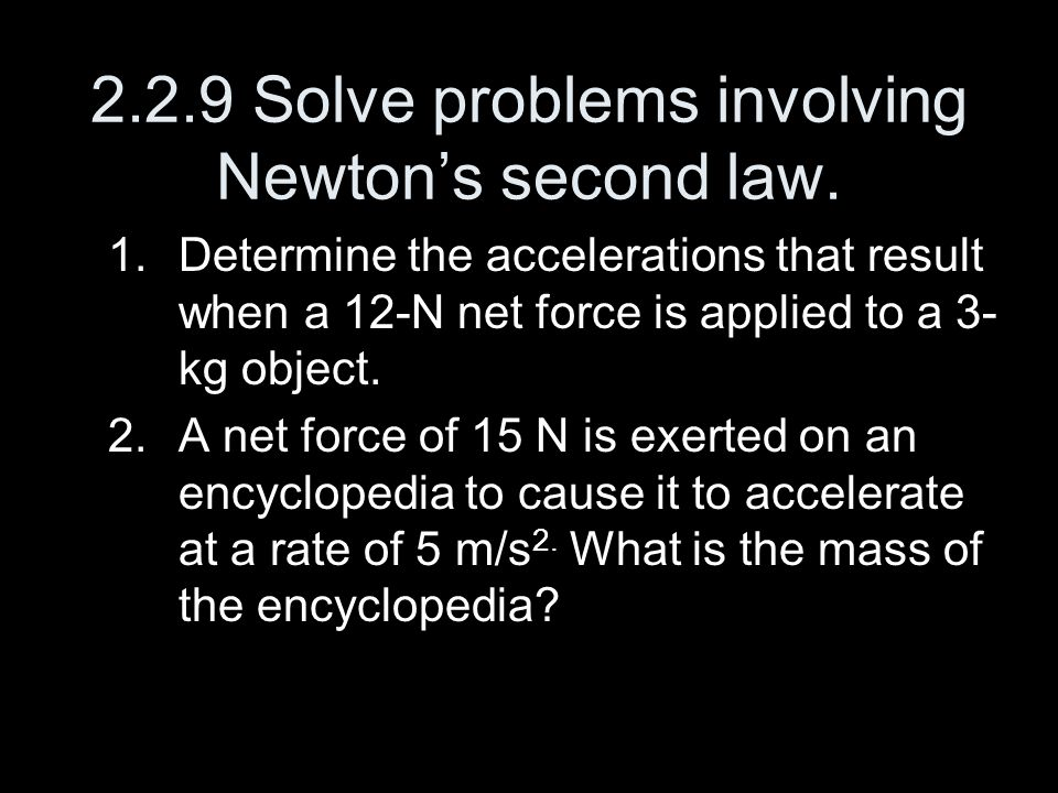 2.2.9 Solve problems involving Newton's second law.