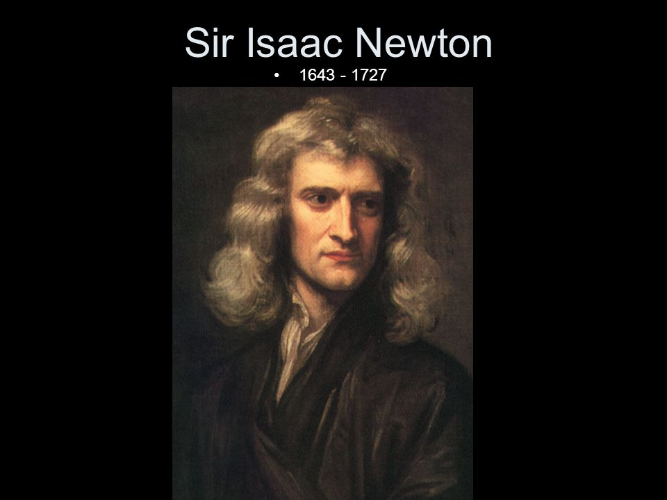 Sir Isaac Newton 1643 - 1727 Newtonian laws English