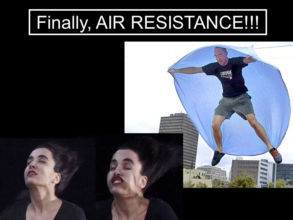 Finally, AIR RESISTANCE!!!