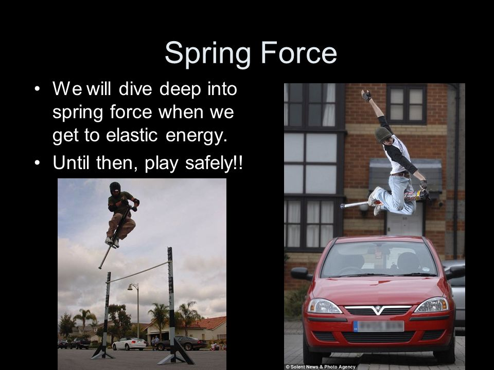 Spring ForceWe will dive deep into spring force when we get to elastic energy.