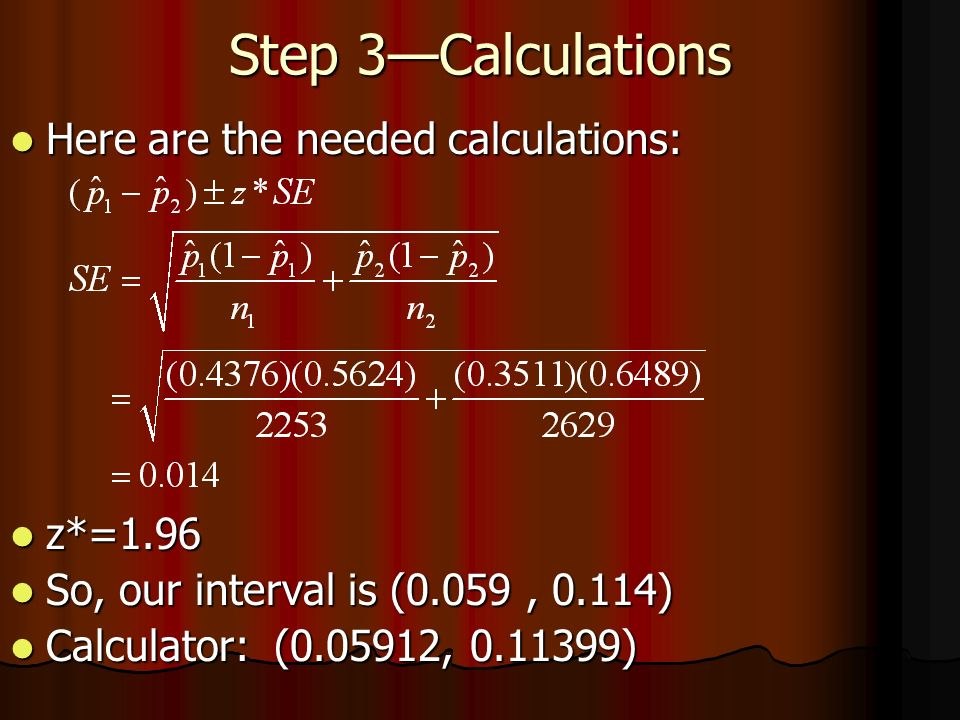 Step 3—Calculations Here are the needed calculations: z*=1.96