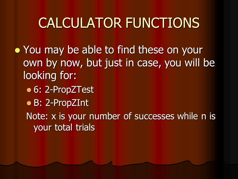 CALCULATOR FUNCTIONS You may be able to find these on your own by now, but just in case, you will be looking for: