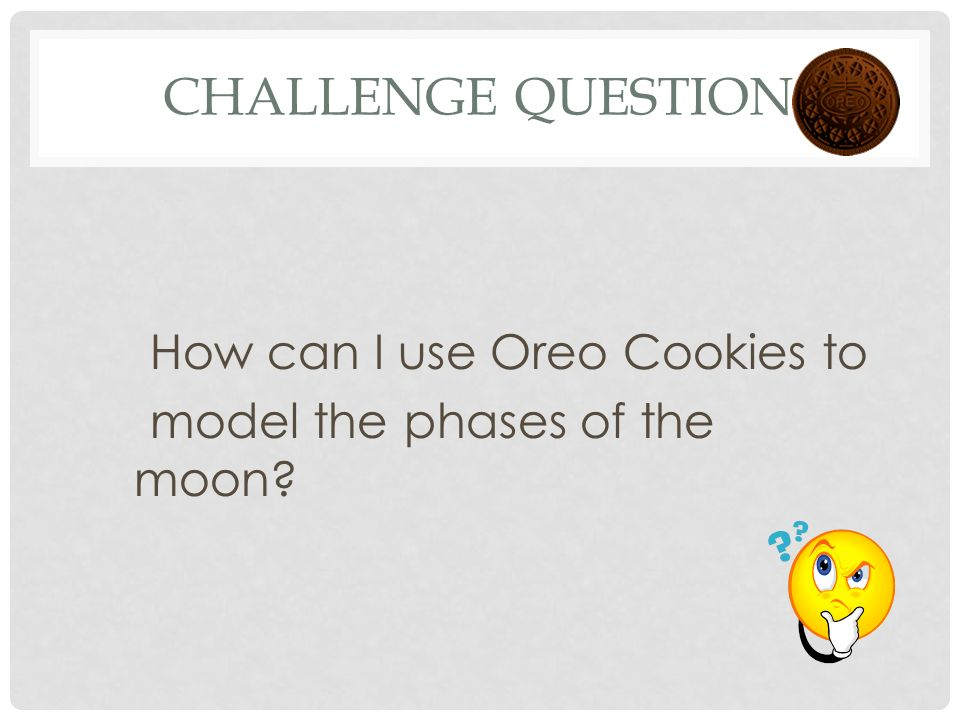 Challenge Question How can I use Oreo Cookies to