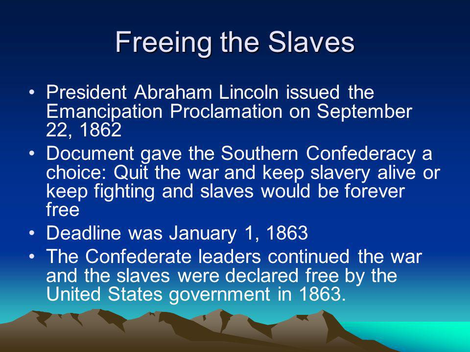Freeing the Slaves President Abraham Lincoln issued the Emancipation Proclamation on September 22, 1862.