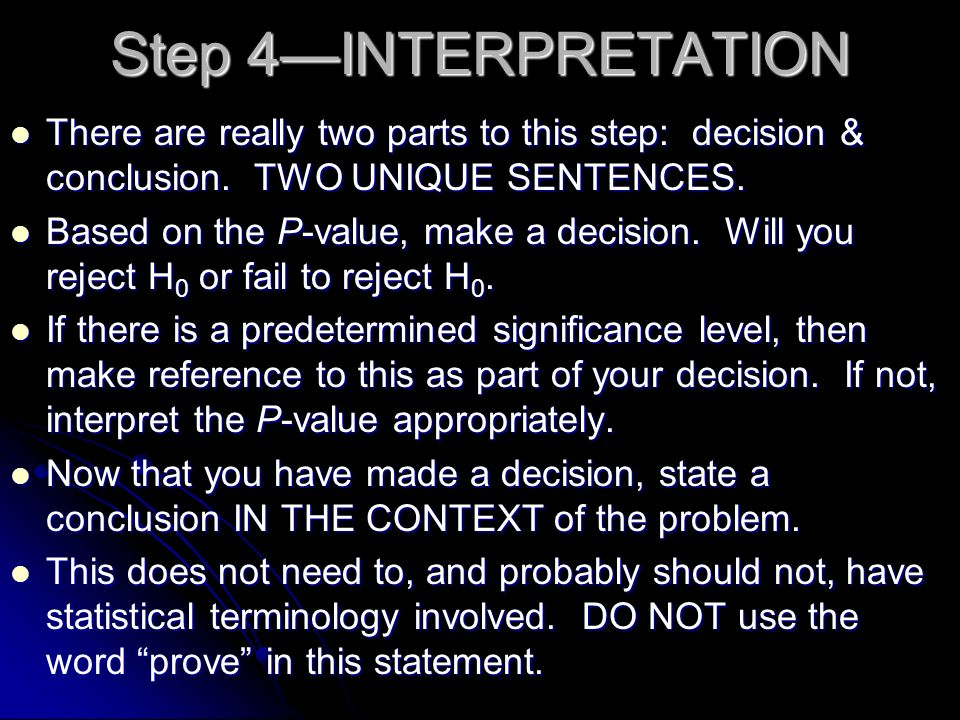 Step 4—INTERPRETATION There are really two parts to this step: decision & conclusion. TWO UNIQUE SENTENCES.