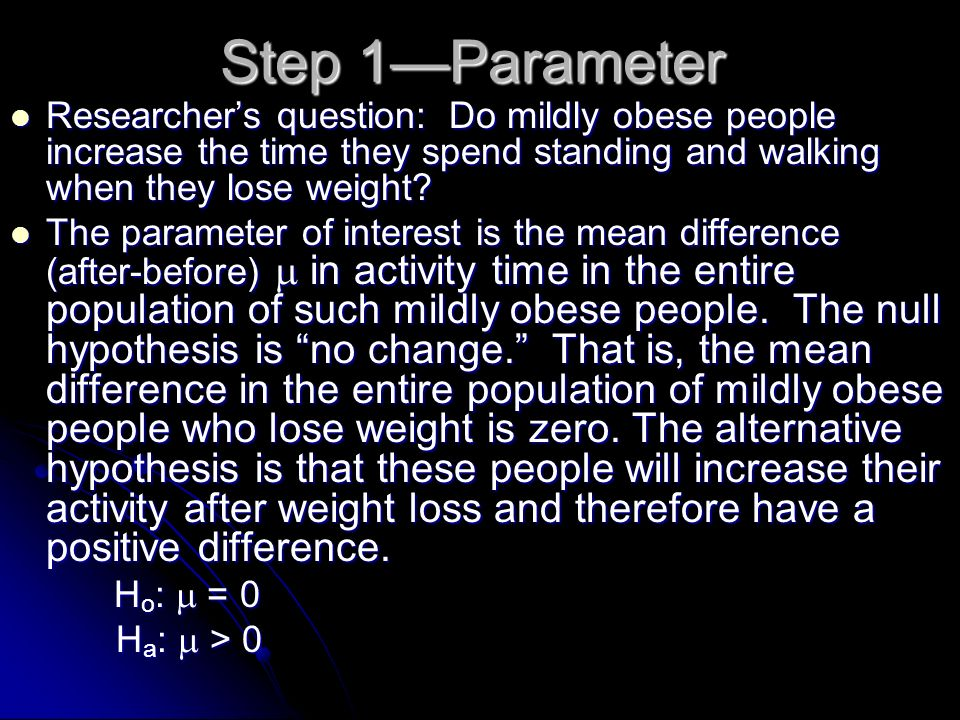 Step 1—Parameter Researcher's question: Do mildly obese people increase the time they spend standing and walking when they lose weight