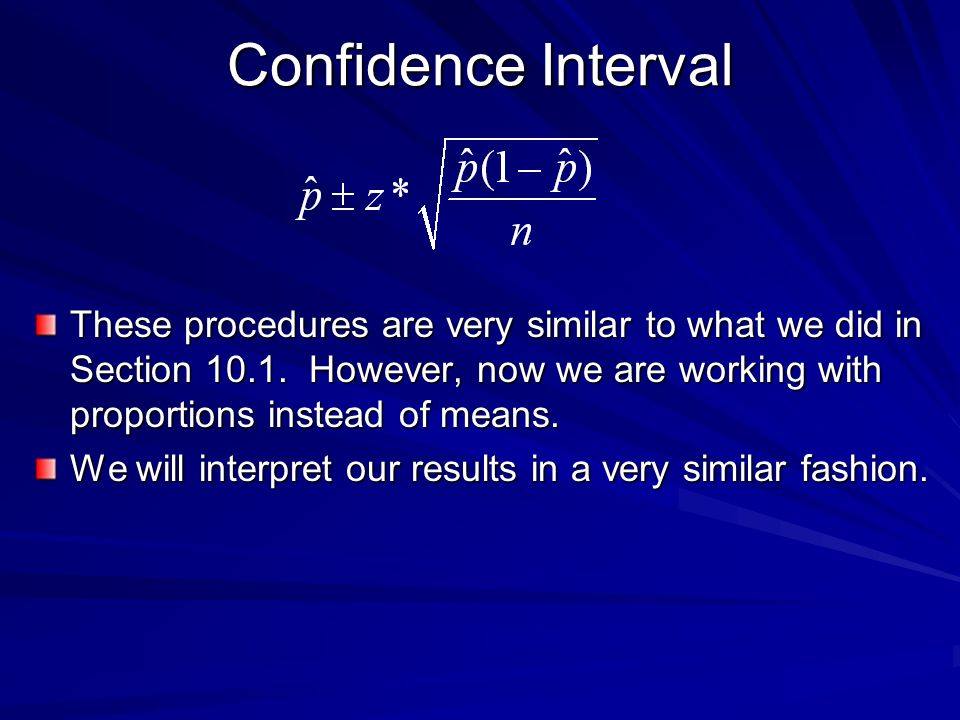 Confidence Interval These procedures are very similar to what we did in Section 10.1. However, now we are working with proportions instead of means.
