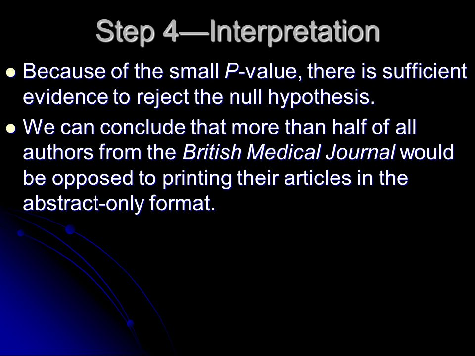Step 4—InterpretationBecause of the small P-value, there is sufficient evidence to reject the null hypothesis.