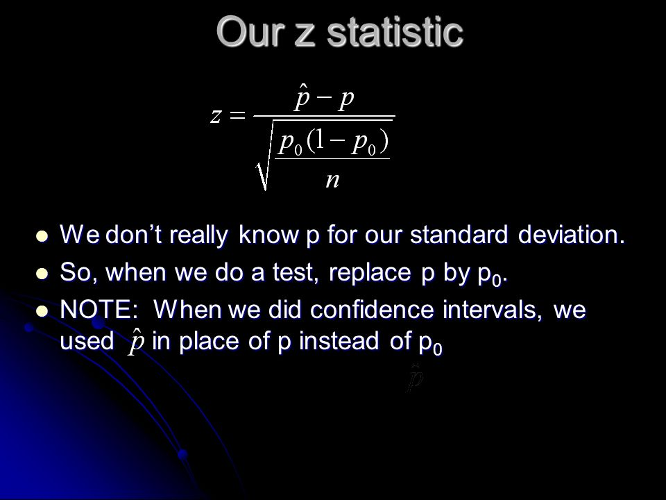 Our z statistic We don't really know p for our standard deviation.