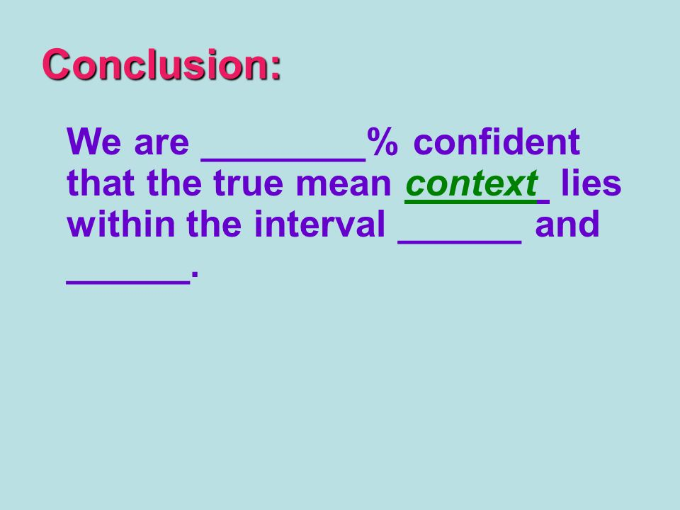 Conclusion: We are ________% confident that the true mean context lies within the interval ______ and ______.