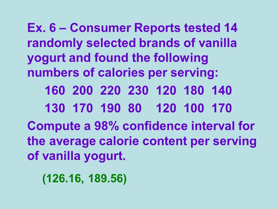 Ex. 6 – Consumer Reports tested 14 randomly selected brands of vanilla yogurt and found the following numbers of calories per serving: