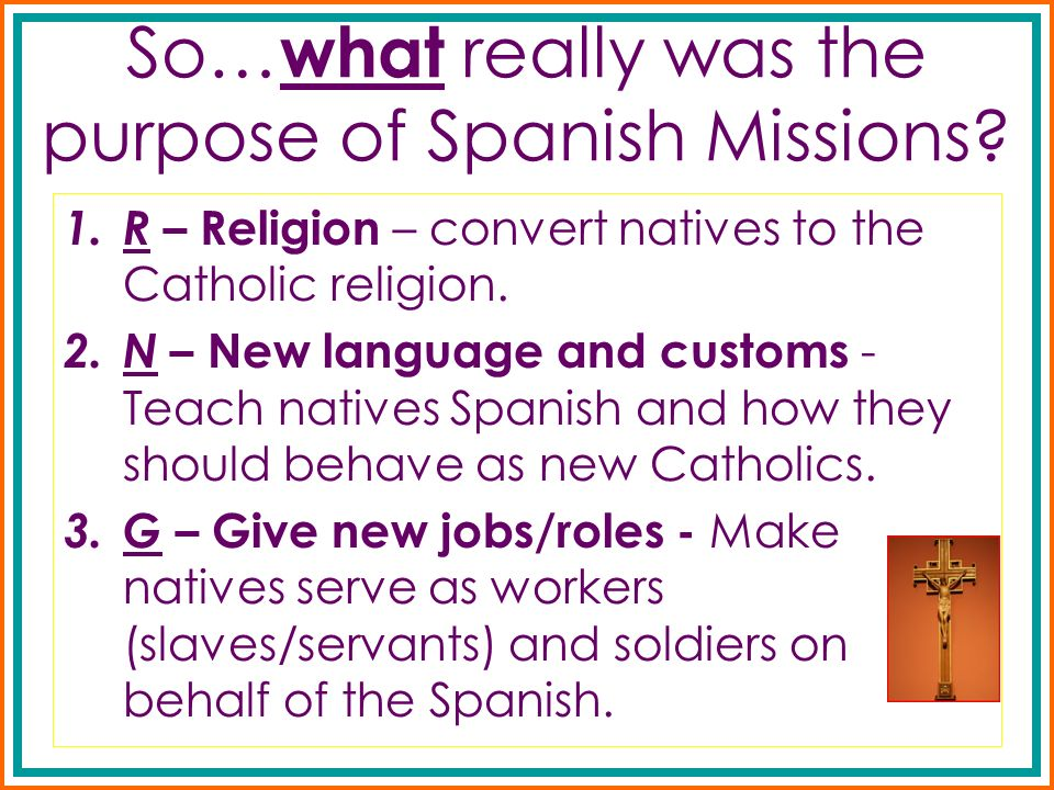 So…what really was the purpose of Spanish Missions