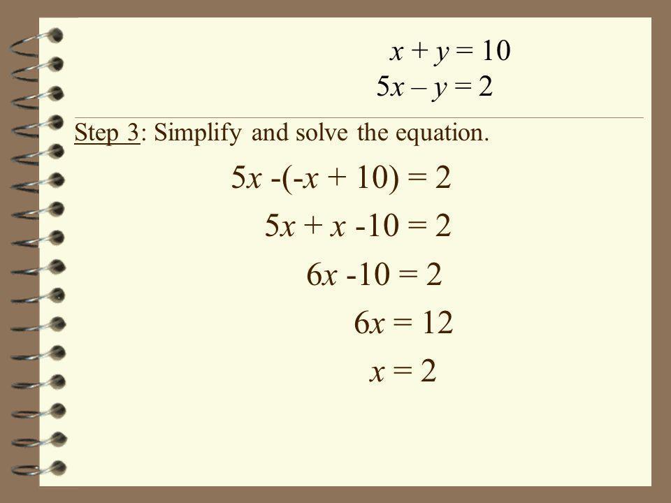 5x -(-x + 10) = 2 5x + x -10 = 2 6x -10 = 2 6x = 12 x = 2 x + y = 10