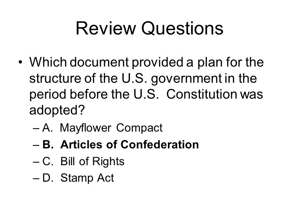 Review Questions Which document provided a plan for the structure of the U.S. government in the period before the U.S. Constitution was adopted