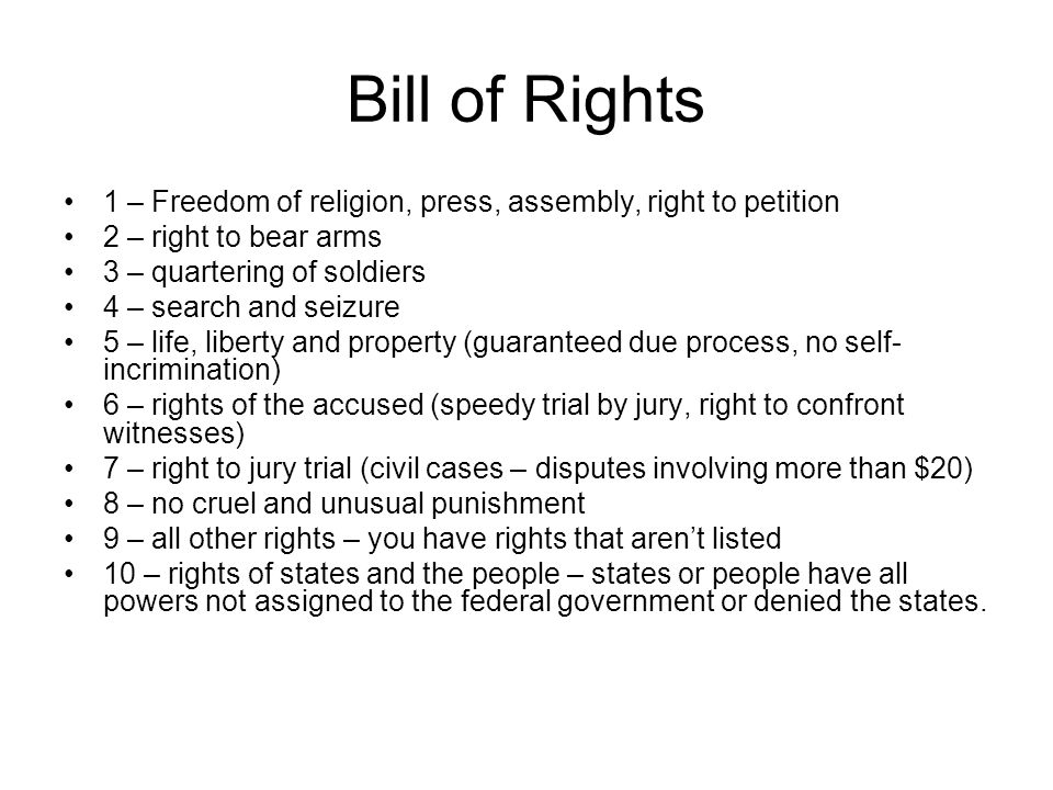 Bill of Rights 1 – Freedom of religion, press, assembly, right to petition. 2 – right to bear arms.