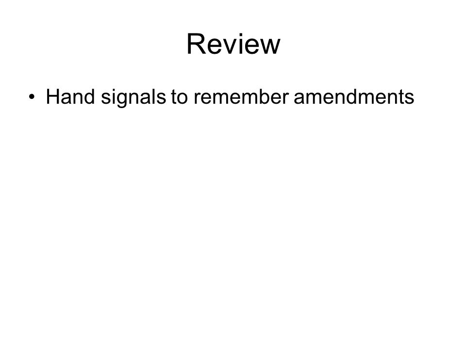 Review Hand signals to remember amendments
