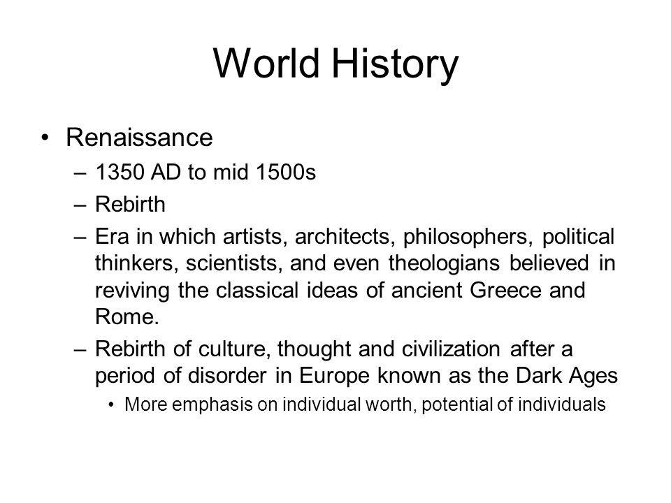World History Renaissance 1350 AD to mid 1500s Rebirth