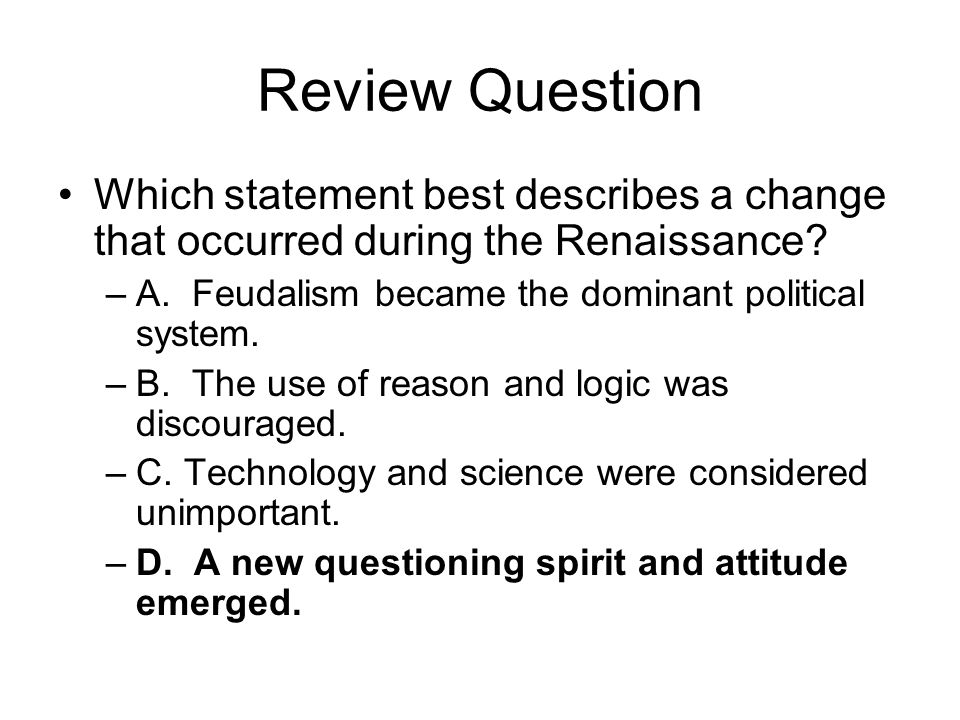 Review Question Which statement best describes a change that occurred during the Renaissance A. Feudalism became the dominant political system.