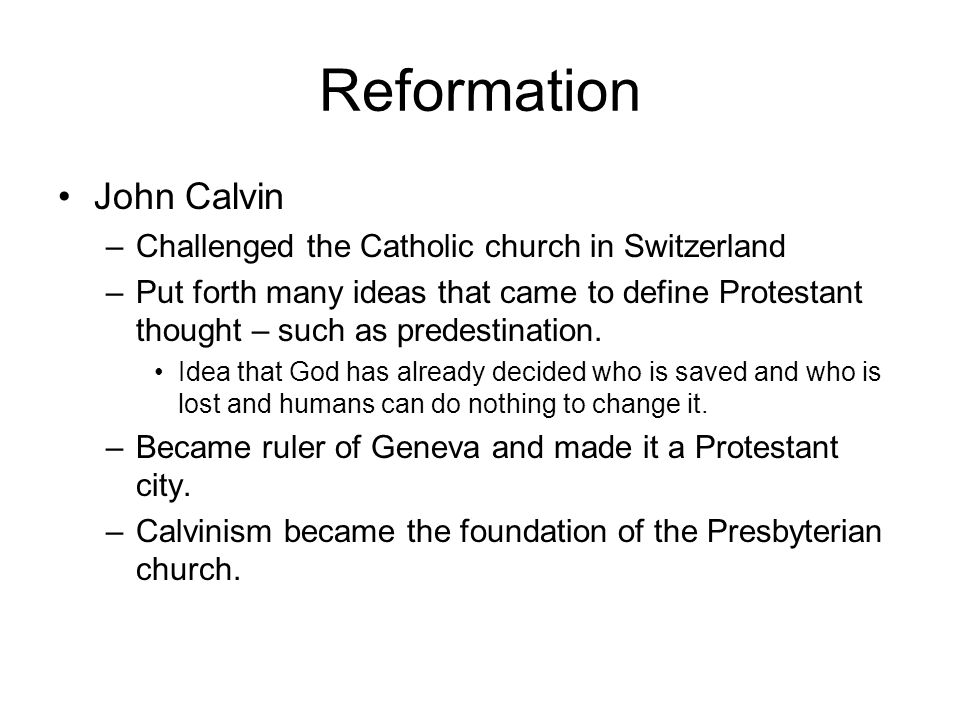 Reformation John Calvin Challenged the Catholic church in Switzerland