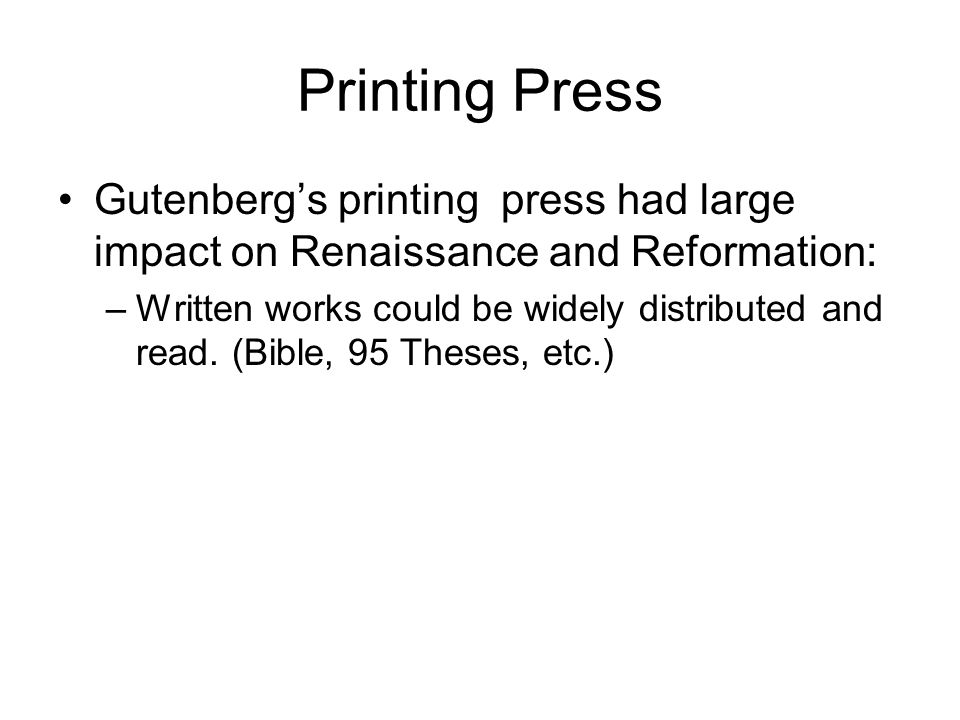 Printing Press Gutenberg's printing press had large impact on Renaissance and Reformation: