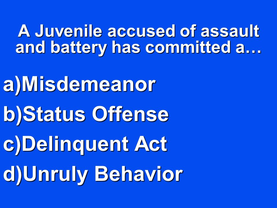 A Juvenile accused of assault and battery has committed a…