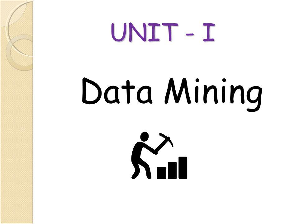 UNIT - I Data Mining 1 1 1