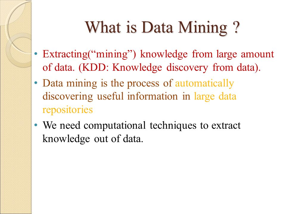 What is Data Mining Extracting( mining ) knowledge from large amount of data. (KDD: Knowledge discovery from data).