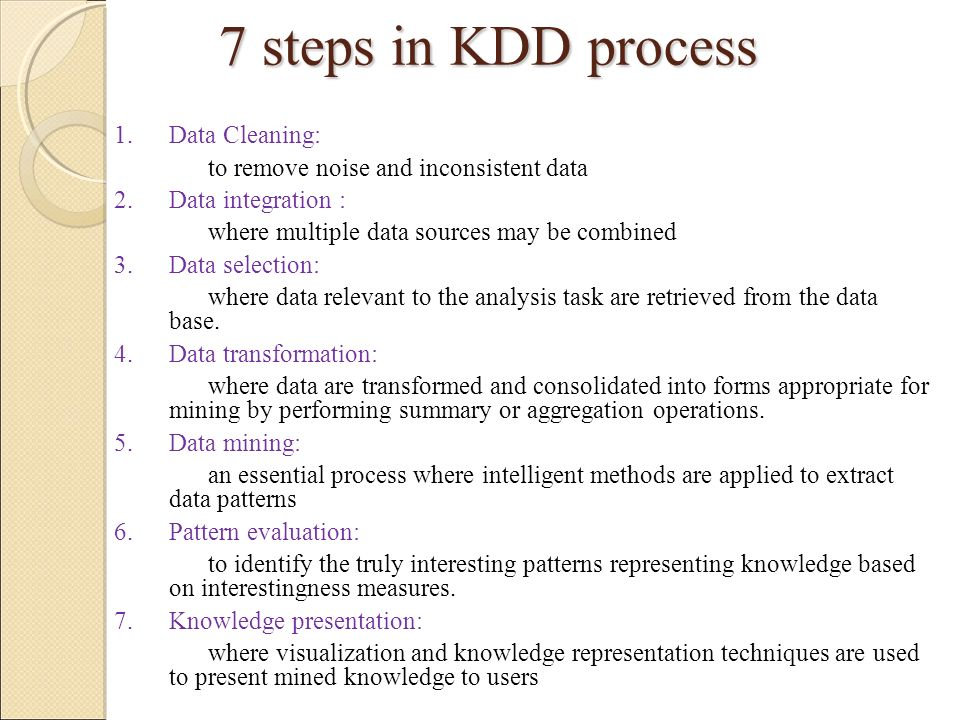 7 steps in KDD process 1. Data Cleaning: