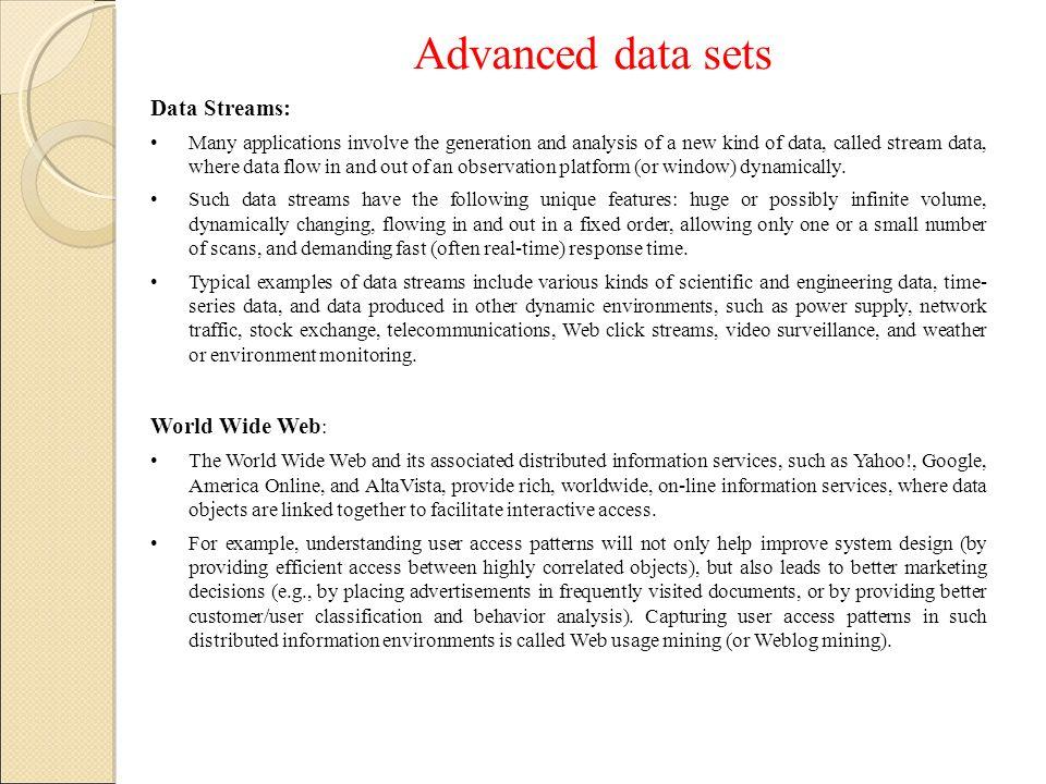 Advanced data sets Data Streams: World Wide Web: