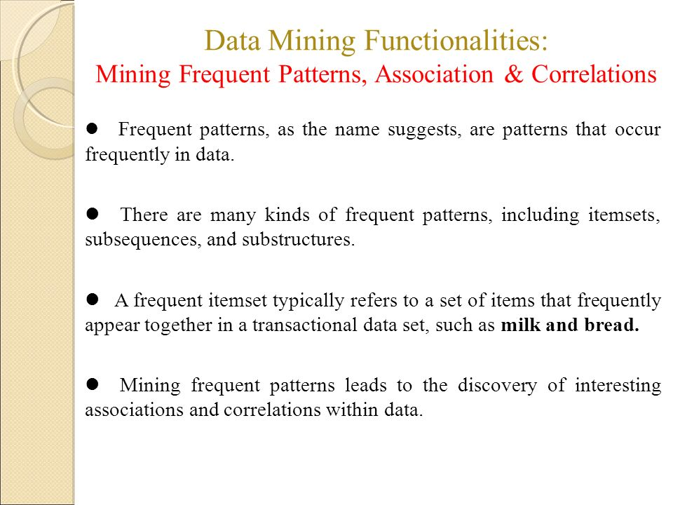 Data Mining Functionalities: Mining Frequent Patterns, Association & Correlations