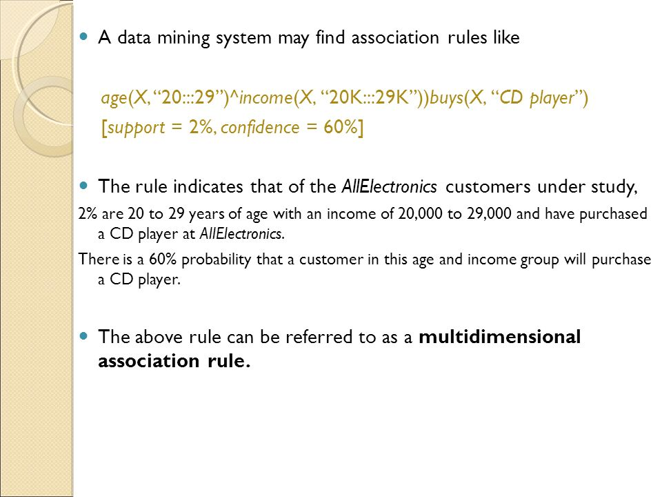 A data mining system may find association rules like