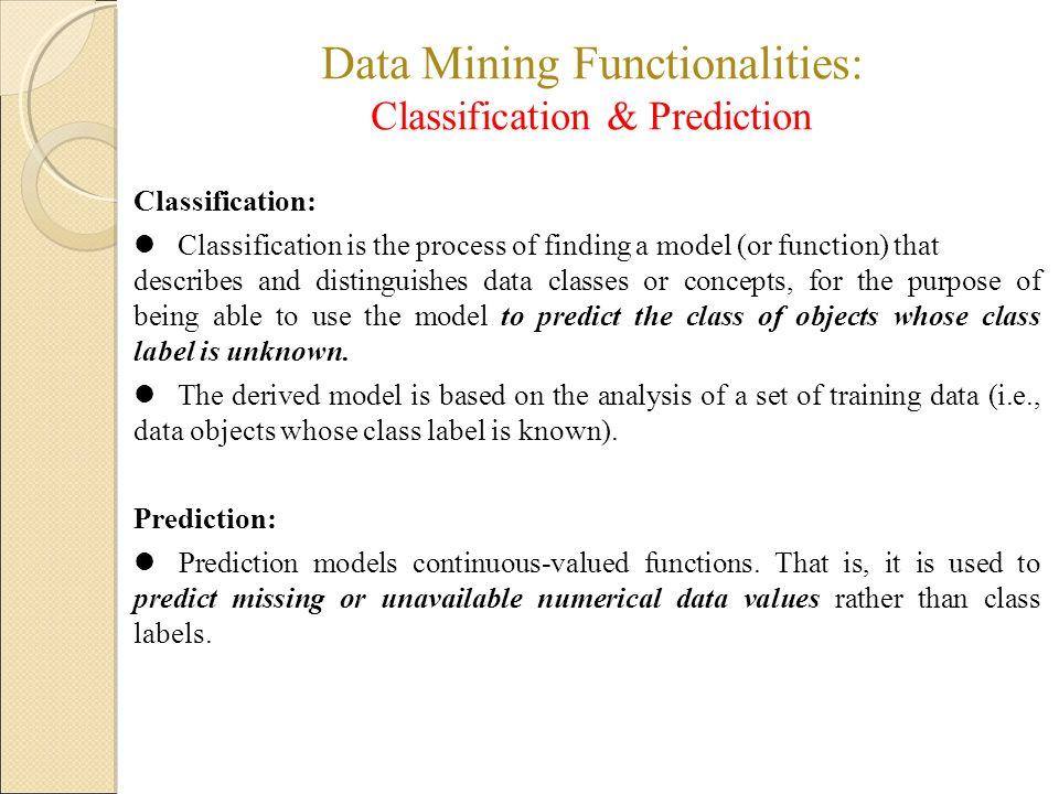 Data Mining Functionalities: Classification & Prediction