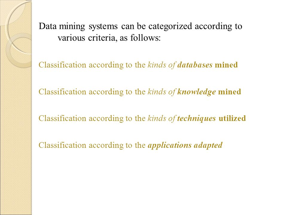 Data mining systems can be categorized according to various criteria, as follows:
