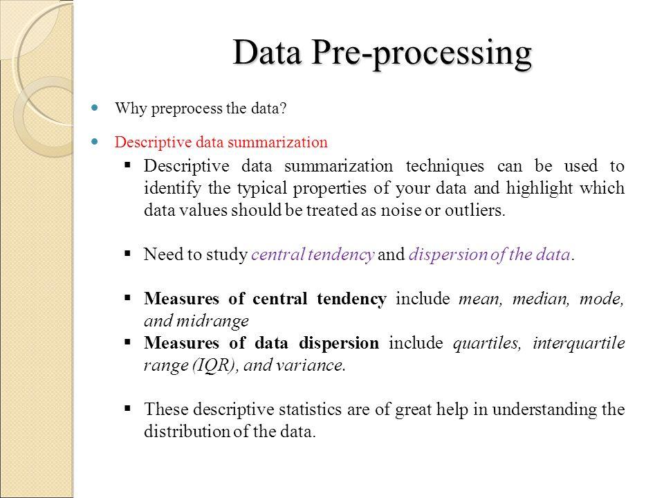 Data Pre-processing Why preprocess the data Descriptive data summarization.