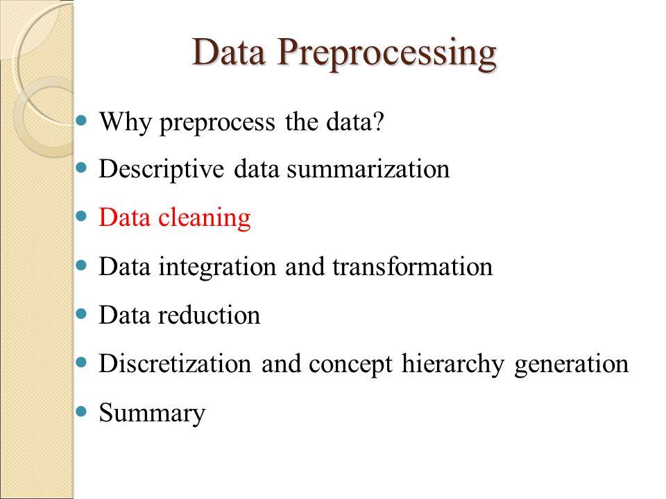 Data Preprocessing Why preprocess the data