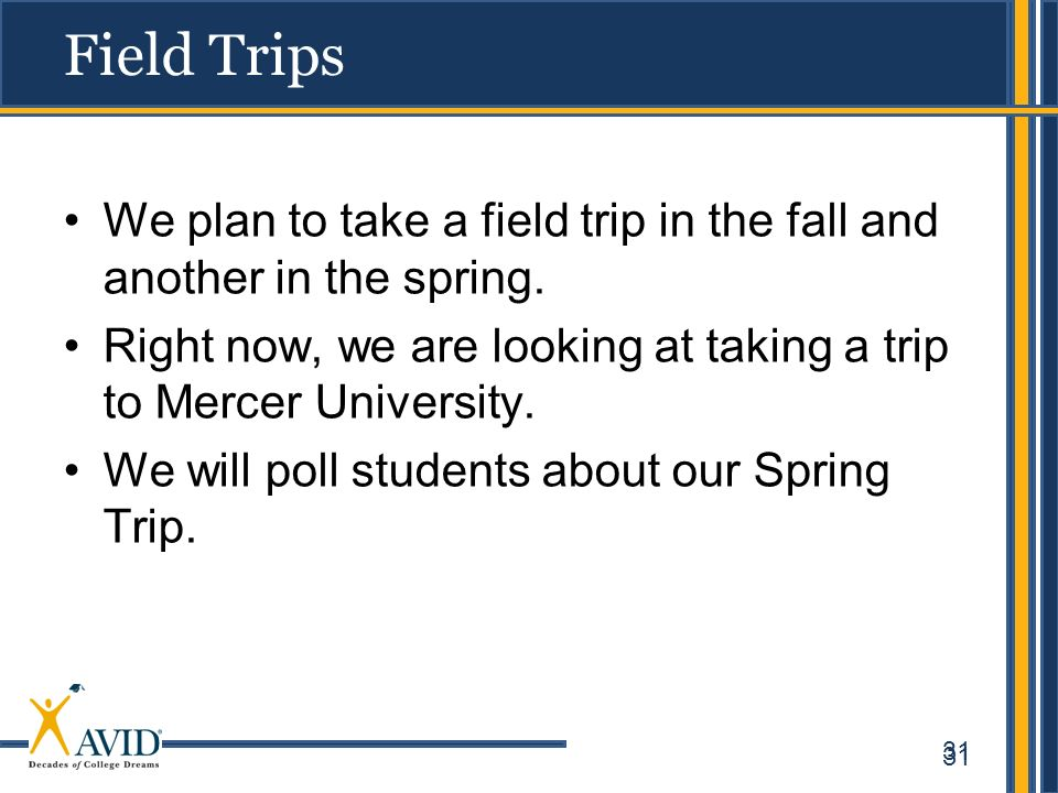 Field Trips We plan to take a field trip in the fall and another in the spring. Right now, we are looking at taking a trip to Mercer University.
