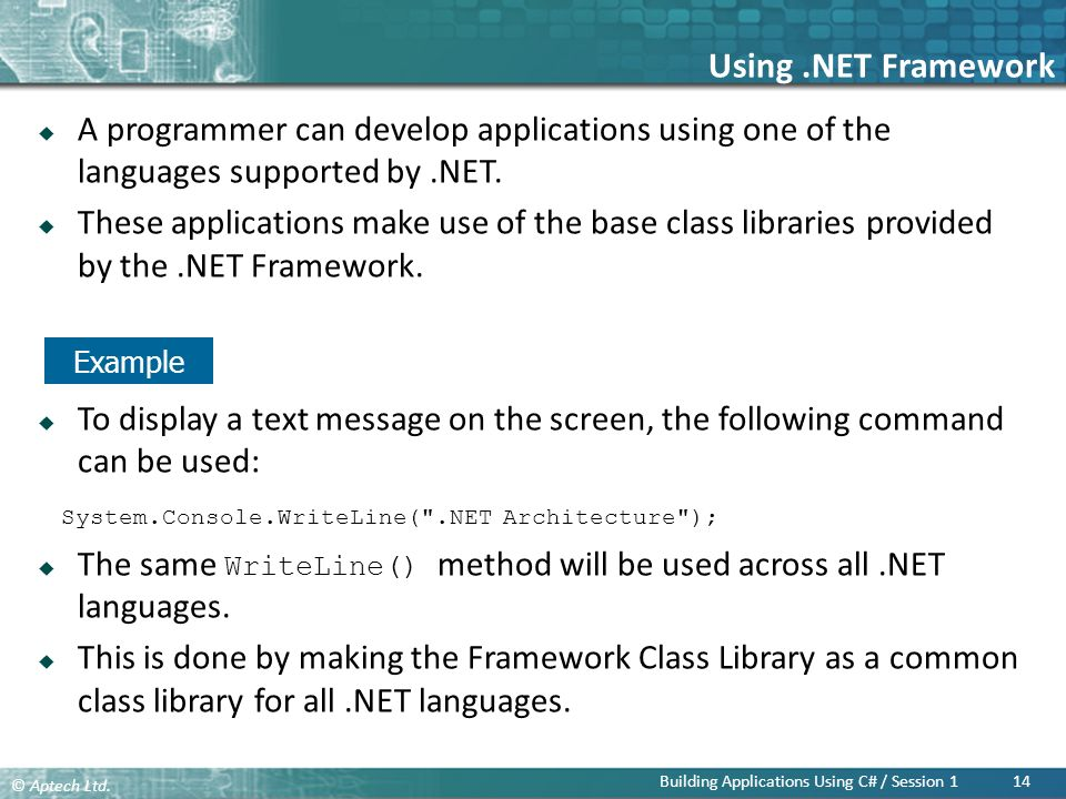Using .NET Framework A programmer can develop applications using one of the languages supported by .NET.