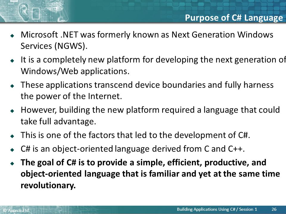 Purpose of C# Language Microsoft .NET was formerly known as Next Generation Windows Services (NGWS).